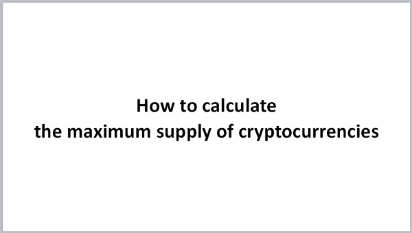 How to Calculate the Maximum Supply of Cryptocurrencies